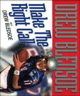 Drew Bledsoe: Make the Right Call