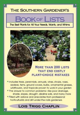 Southern Gardener's Book of Lists: The Best Plants for All Your Needs, Wants, and Whims