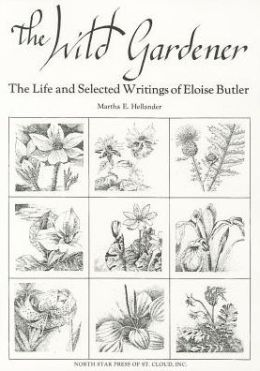 The Wild Gardener: The Life and Selected Writings of Eloise Butler