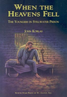 When the Heavens Fell: The Story of the Youngers in the Stillwater Prison
