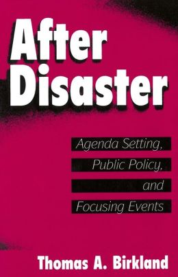 After Disaster: Agenda Setting, Public Policy, and Focusing Events