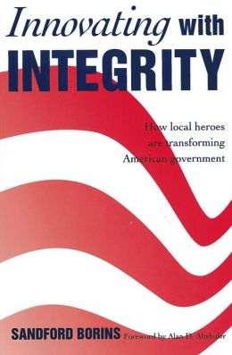 Innovating with Integrity; How Local Heroes Are Transforming American Government