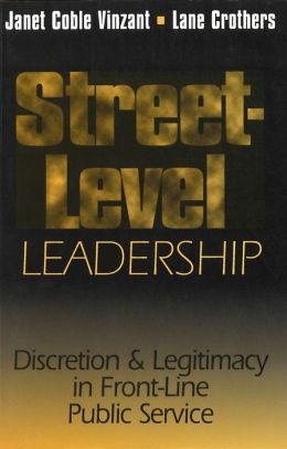 Street-Level Leadership; Discretion & Legitimacy in Front-Line Public Service