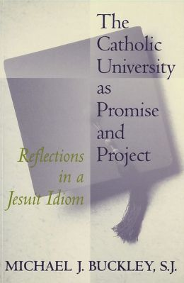 The Catholic University As Promise And Project