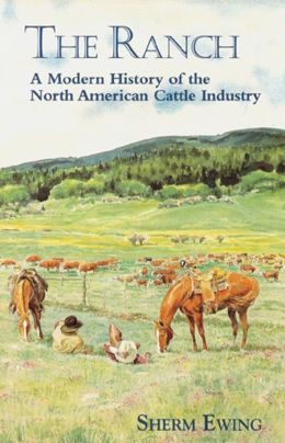 The Ranch: A Modern History of the North American Cattle Industry