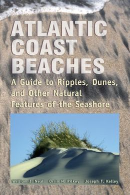 Atlantic Coast Beaches: A Guide to Ripples, Dunes, and Other Natural Features of the Seashore