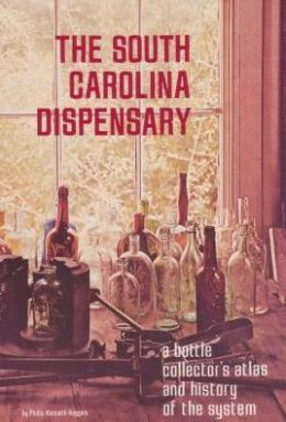 South Carolina Dispensary: A Bottle Collector's Atlas and History of the System