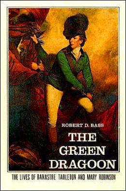 Green Dragoon: The Lives of Banastre Tarleton and Mary Robinson