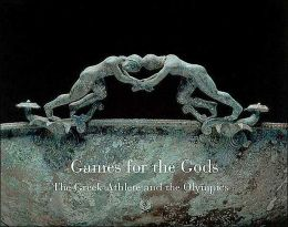 Games for the Gods: The Greek Athlete and the Olympic Spirit