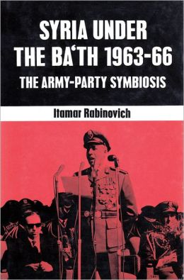 Syria under the B'ath: 1963-1966: Army-Party Symbiosis