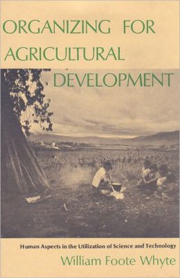Organizing for Agricultural Development: Human Aspects in the Utilization of Science and Technology