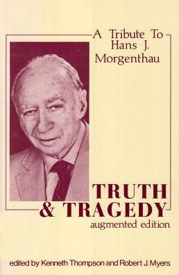 Truth and Tragedy: A Tribute to Hans J. Morganthau