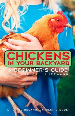 Chickens in your Backyard : A Beginner's Guide: A Beginner's Guide