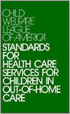 CWLA Standards for Health Care Services for Children in Out-of-Home Care