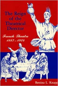 The Reign of the Theatrical Director: French Theatre: 1887-1924