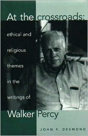 At the Crossroads: Ethical and Religious Themes in the Writings of Walker Percy