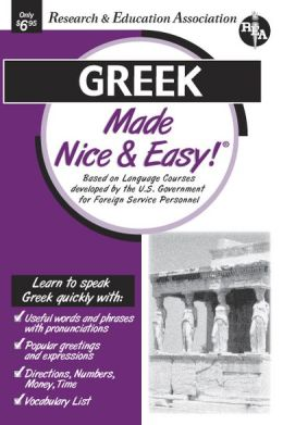Greek Made Nice and Easy!: Based on Language Courses Developed by the U. S. Government for Foreign Service Personnel