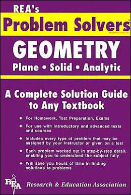 The Geometry Problem Solver : Plane, Solid, Analytic: A Complete Solution Guide to Any Textbook