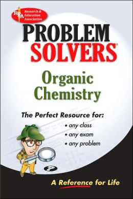 The Organic Chemistry Problem Solver: A Complete Solution Guide to Any Textbook: A Complete Solution Guide to Any Textbook