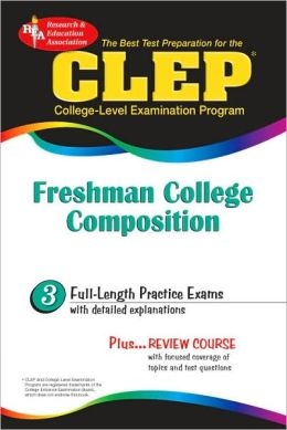 The Best Test Preparation for the CLEP (College-Level Examination Program): Freshman College Composition