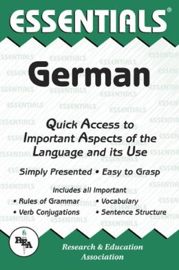 The Essentials of German: Quick Access to Important Aspects of the Language and Its Use