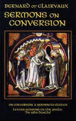 Bernard of Clairvaux: Sermons I on Conversion; Lenten Sermons on the Psalm