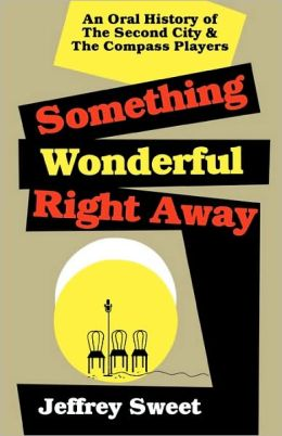 Something Wonderful Right Away: An Oral History of the Second City and the Compass Players