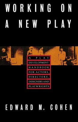 Working on a New Play: A Play Development Handbook for Actors, Directors, Designers and Playwrights