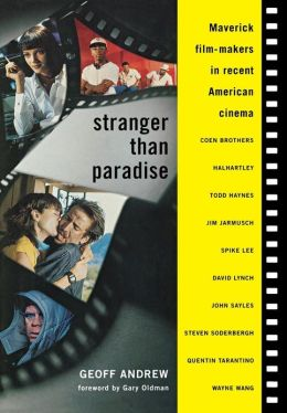Stranger Than Paradise: Maverick Film-Makers in Recent American Cinema