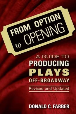 From Option to Opening and Updated: A Guide to Producing Plays off Broadway