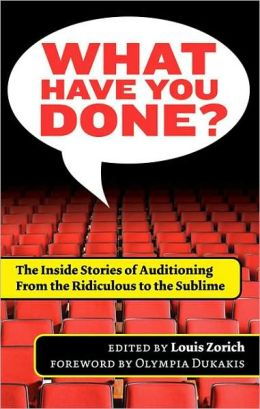 What Have You Done?: The Inside Stories of Auditioning, from the Ridiculous to the Sublime