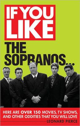 If You Like The Sopranos...: Here Are Over 200 Movies, TV Shows and Other Oddities That You Will Love