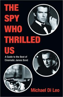 The Spy Who Thrilled Us: A Guide to the Best of Cinematic James Bond