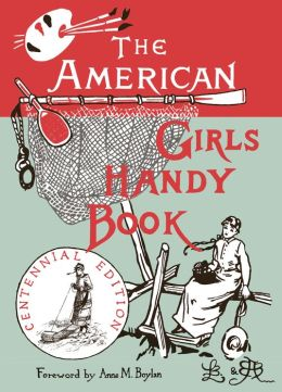 The American Girls Handy Book: How to Amuse Yourself and Others