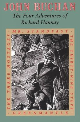 The Four Adventures of Richard Hannay: The Thirty-Nine Steps, Greenmantle, Mr. Standfast, The Three Hostages