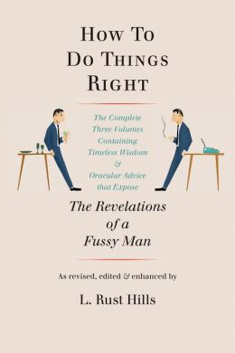 How to Do Things Right: The Revelations of a Fussy Man