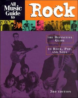 All Music Guide to Rock: The Definitive Guide to Rock, Pop, and Soul