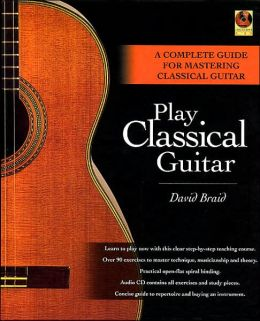 Play Classical Guitar: A Complete Guide for Mastering Classical Guitar
