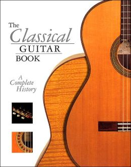 The Classical Guitar Book: A Complete History