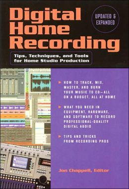 Digital Home Recording: Tips, Techniques and Tools for Home Studio Production