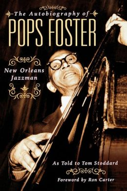 Autobiography of Pops Foster: New Orleans Jazz Man