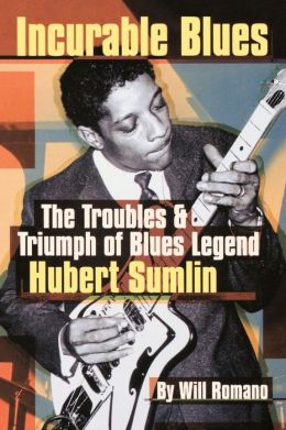 Incurable Blues: The Troubles and Triumph of Blues Legend Hubert Sumlin