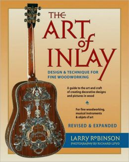 The Art of Inlay: Design and Technique for Fine Woodworking