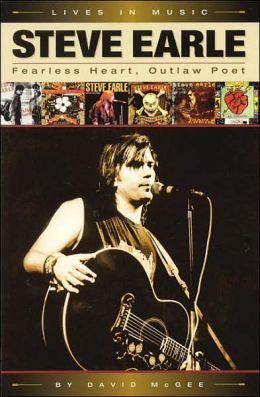 Steve Earle: Fearless Heart, Outlaw Poet (Lives in Music Series)