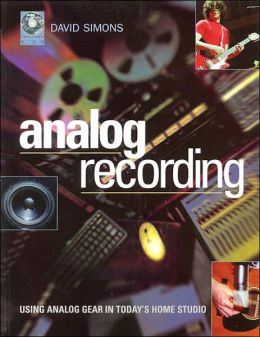 Analog Recording: Using Analog Gear in Today's Home Studio