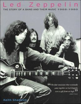 Led Zeppelin: The Story of a Band and Their Music, 1968-1980