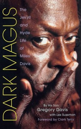 Dark Magus: The Jekyll and Hyde Life of Miles Davis