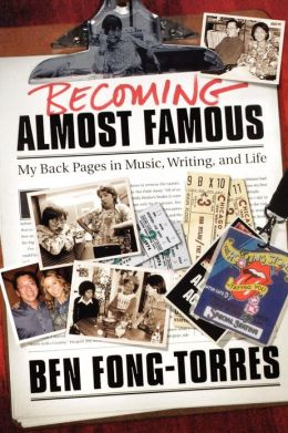 Becoming Almost Famous: My Back Pages in Music, Writing, and Life
