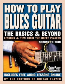 How to Play Blues Guitar: The Basics and Beyond