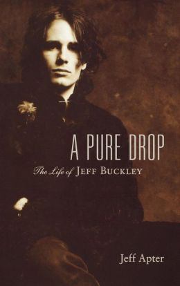 A Pure Drop - The Life of Jeff Buckley